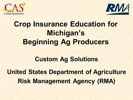 Crop Insurance Education for Michigans Beginning Ag Producers Custom Ag Solutions United States Department of Agriculture Risk Management Agency (RMA)
