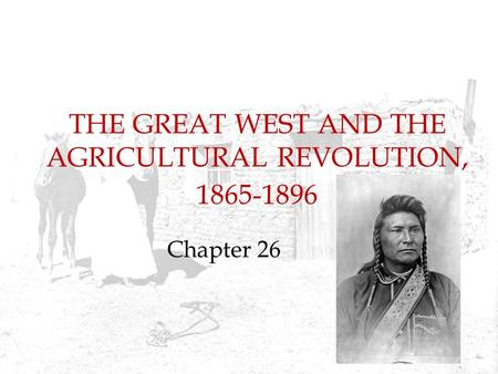 THE GREAT WEST AND THE AGRICULTURAL REVOLUTION, 1865-1896 Chapter 26.