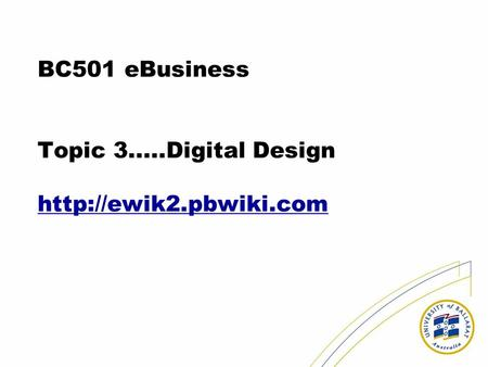 BC501 eBusiness Topic 3.....Digital Design