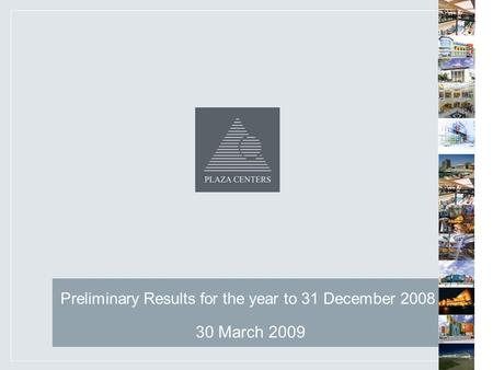 Preliminary Results for the year to 31 December 2008 30 March 2009.