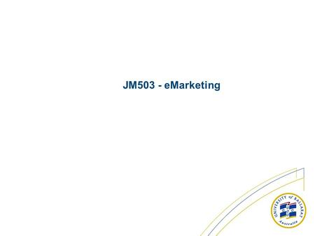 JM503 - eMarketing. Overview The unit will consist of four broad topics: Remix – beyond the marketing mix e-Models – altering the corporate mindset. Strategic.