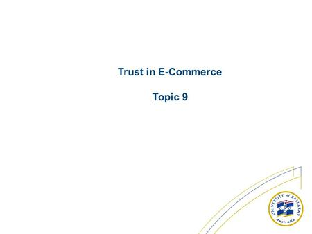Trust in E-Commerce Topic 9. Introduction Trust & Risk Strategic Thrusts Framework of Trust Questions Conclusion Related Web Sites.