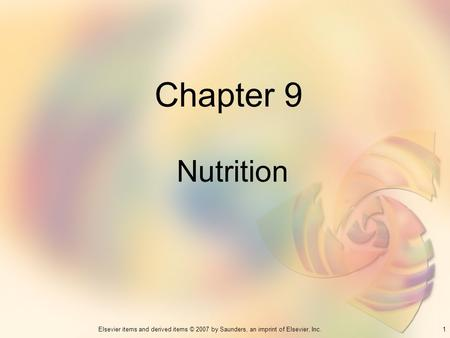 1Elsevier items and derived items © 2007 by Saunders, an imprint of Elsevier, Inc. Chapter 9 Nutrition.