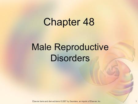 1Elsevier items and derived items © 2007 by Saunders, an imprint of Elsevier, Inc. Chapter 48 Male Reproductive Disorders.