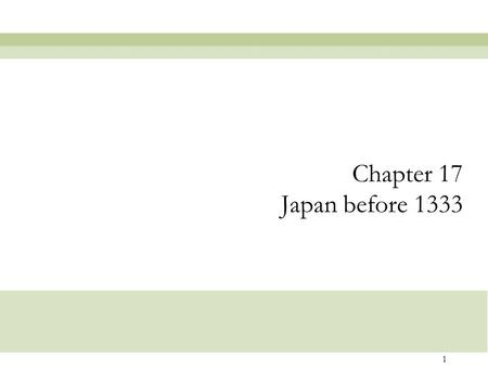 Chapter 17 Japan before 1333.