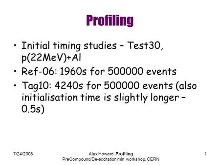 7/24/2008Alex Howard, Profiling PreCompound/De-excitation mini workshop, CERN 1 Profiling Initial timing studies – Test30, p(22MeV)+Al Ref-06: 1960s for.