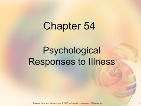 1Elsevier items and derived items © 2007 by Saunders, an imprint of Elsevier, Inc. Chapter 54 Psychological Responses to Illness.