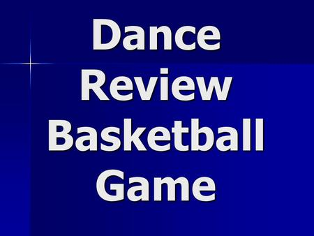 Dance Review Basketball Game. This dance element uses heavy/light, sharp/smooth, tense/relaxed, and bound/flowing movements Force/Energy.