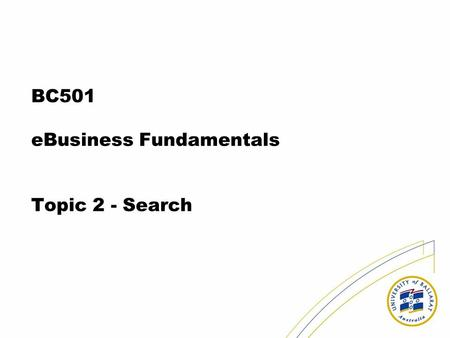 BC501 eBusiness Fundamentals Topic 2 - Search. Digital information Photography, Video, TV. How does this change things for business? Visible change today.