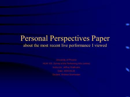 Personal Perspectives Paper about the most recent live performance I viewed.