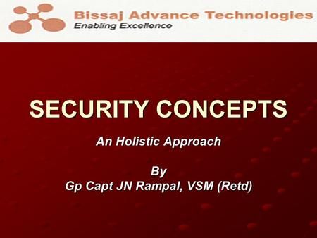 SECURITY CONCEPTS An Holistic Approach By Gp Capt JN Rampal, VSM (Retd)