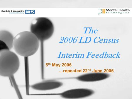 The 2006 LD Census Interim Feedback 5 th May 2006 …repeated 22 nd June 2006.