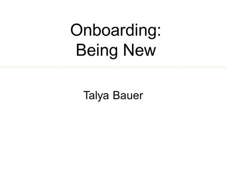 Onboarding: Being New Talya Bauer.