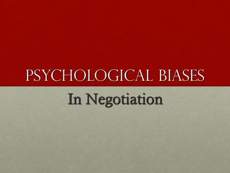 Psychological biases In Negotiation. Anchoring and adjustment In the face of uncertainty, people fix on the first piece of information and subconsciously.
