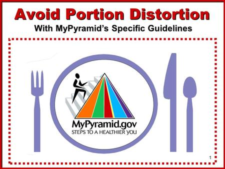 1 Avoid Portion Distortion With MyPyramids Specific Guidelines.