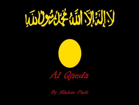 Al Qaeda By Minhae Park. Who/What is Al-Qaeda Al Qaeda is one of the worlds most wanted terrorist group. Meaning base in Arabic, this group was founded.