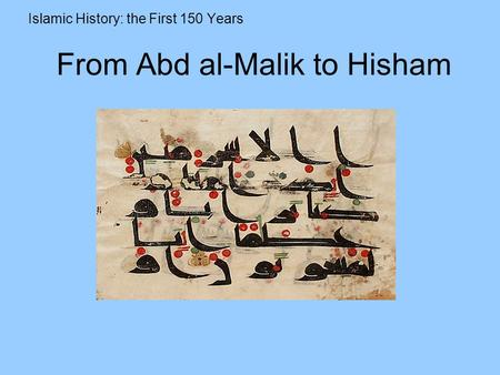 From Abd al-Malik to Hisham Islamic History: the First 150 Years.