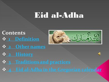 Eid al-Adha Contents 1 Definition 2 Other names 2 History 3 Traditions and practices 4 Eid al-Adha in the Gregorian calendar.