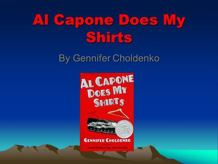 Al Capone Does My Shirts By Gennifer Choldenko. Intro Have you been to Alcatraz Island? How would you feel if your parents moved to an island with a lot.