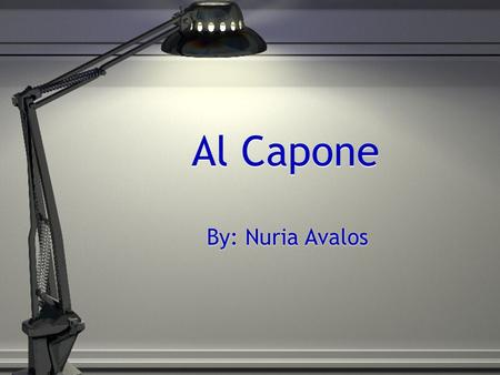 Al Capone By: Nuria Avalos. Al Capone Born on January 17, 1899 in Brooklyn, New York Real name Alphonsus Capone Born on January 17, 1899 in Brooklyn,