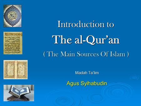 Introduction to The al-Quran Madah Talim Agus Syihabudin ( The Main Sources Of Islam ) ( The Main Sources Of Islam )