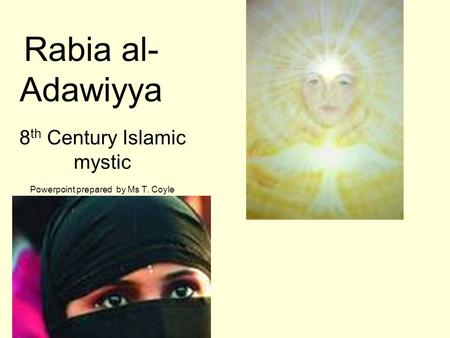 8th Century Islamic mystic Powerpoint prepared by Ms T. Coyle