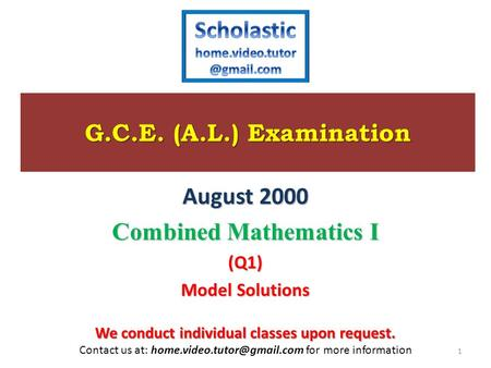 G.C.E. (A.L.) Examination August 2000 Combined Mathematics I Combined Mathematics I (Q1) Model Solutions 1 We conduct individual classes upon request.