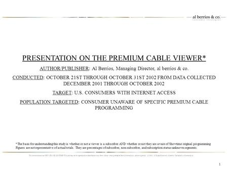 PRESENTATION ON THE PREMIUM CABLE VIEWER* AUTHOR/PUBLISHER: Al Berrios, Managing Director, al berrios & co. CONDUCTED: OCTOBER 21ST THROUGH OCTOBER 31ST.
