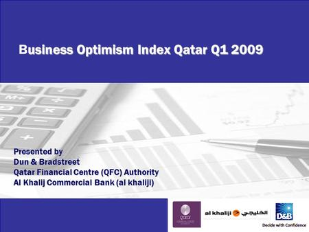 Business Optimism Index Qatar – Q1 2009 usiness Optimism Index Qatar Q1 2009 Business Optimism Index Qatar Q1 2009 Presented by Dun & Bradstreet Qatar.