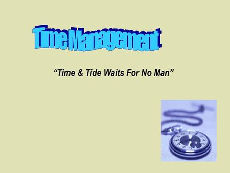 Time & Tide Waits For No Man. It is a measure of the passing away of life? So…Time is Life! It is a precious resource… And we have only 24 hours in a.