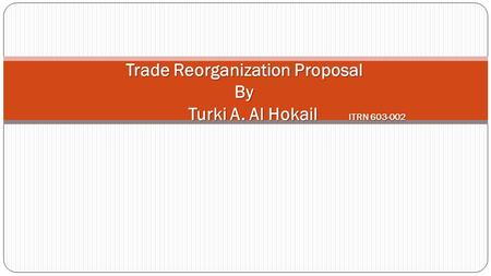 Trade Reorganization Proposal By Turki A. Al Hokail ITRN