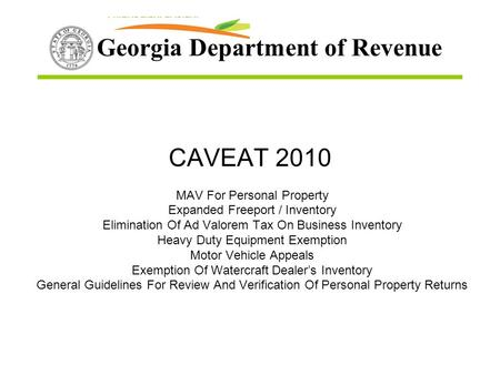 Georgia Department of Revenue CAVEAT 2010 MAV For Personal Property Expanded Freeport / Inventory Elimination Of Ad Valorem Tax On Business Inventory Heavy.
