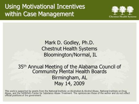 Using Motivational Incentives within Case Management Mark D. Godley, Ph.D. Chestnut Health Systems Bloomington/Normal, IL 35 th Annual Meeting of the Alabama.