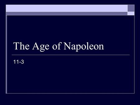 The Age of Napoleon 11-3. Early Life Born 1769 in Corsica (small island in Mediterranean) Father = minor noble in Italy, but not rich Napoleon won a scholarship.