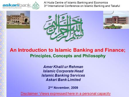 Al Huda Centre of Islamic Banking and Economics 3 rd International Conference on Islamic Banking and Takaful Amer Khalil ur Rehman Islamic Corporate Head.