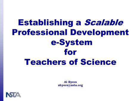 Establishing a Scalable Professional Development e-System for Teachers of Science Al Byers