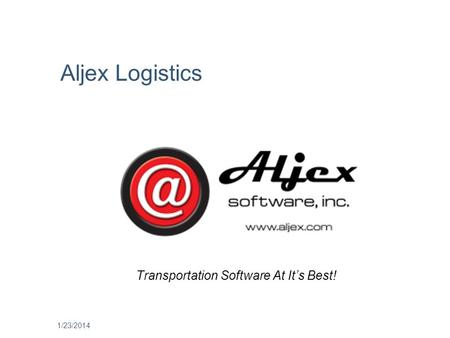 1/23/2014 Transportation Software At Its Best! Aljex Logistics.