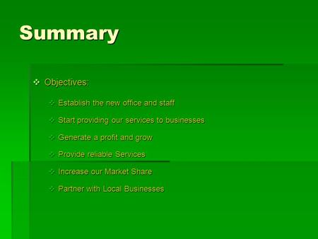Summary Objectives: Objectives: Establish the new office and staff Establish the new office and staff Start providing our services to businesses Start.