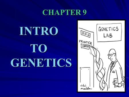 CHAPTER 9 INTRO TO GENETICS. INTRODUCTION TO GENETICS.