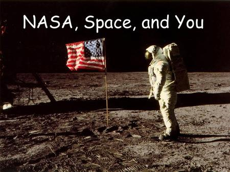 NASA, Space, and You.