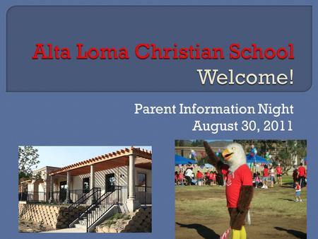 Parent Information Night August 30, 2011. Welcome and Opening Prayer: Pastor Bob Beaty Opening Remarks: Mrs. Lori Johnstone, Principal Introductions: