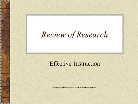 Review of Research Effective Instruction. Research says there are Nine Essential Areas of Effective Instruction.