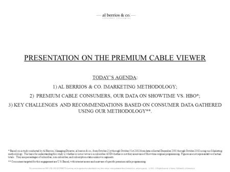 PRESENTATION ON THE PREMIUM CABLE VIEWER TODAYS AGENDA: 1) AL BERRIOS & CO. IMARKETING METHODOLOGY; 2) PREMIUM CABLE CONSUMERS, OUR DATA ON SHOWTIME VS.