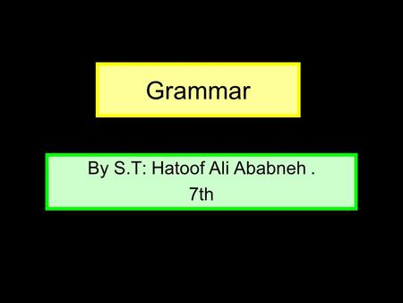Grammar By S.T: Hatoof Ali Ababneh. 7th Question 1 ………. are tall. They C. It B. The D. There.