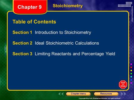 Copyright © by Holt, Rinehart and Winston. All rights reserved. ResourcesChapter menu Chapter 9 Table of Contents Stoichiometry Section 1 Introduction.