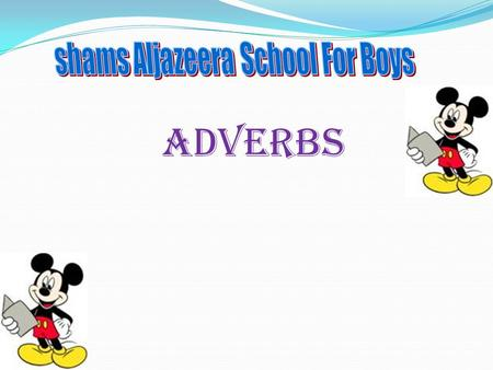 Adverbs. I n the parts of speech adverb plays an important role. Let us see what is its role …………..