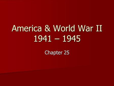 America & World War II 1941 – 1945 Chapter 25. I.Mobilizing for War A. Converting the Economy 1. Converting to military economy began before war 2. Moved.