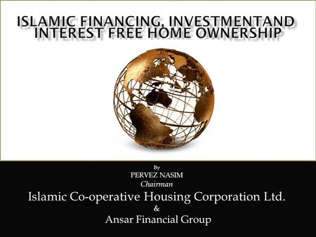 By PERVEZ NASIM Chairman Islamic Co-operative Housing Corporation Ltd. & Ansar Financial Group.