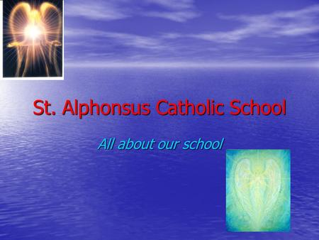 St. Alphonsus Catholic School All about our school.