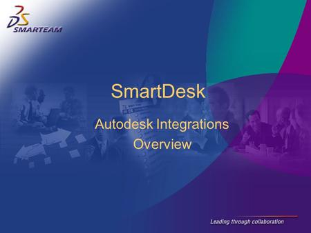 Autodesk Integrations Overview SmartDesk A seamlessly integrated, affordable, out-of-the-box, Windows based drawing and document management tool for.